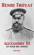 Alexandre III ebook by Henri Troyat