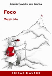 Storytelling para Coaching - Foco ebook by Maggie João