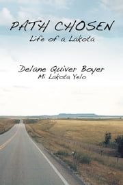 Path Chosen - Mi Lakota Yelo ebook by Delane Quiver Boyer