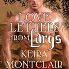 Love Letters from Largs - Brodie and Celestina audiobook by Keira Montclair