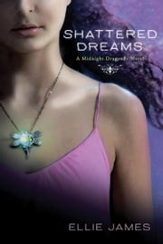 Shattered Dreams - A Midnight Dragonfly Novel ebook by Ellie James