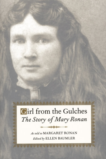 Girl from the Gulches - The Story of Mary Ronan ebook by Edited by Ellen Baumler