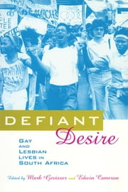 Defiant Desire - Gay and Lesbian Lives in South Africa ebook by