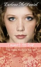 I Want to Live - The Dawn Rochelle Series, Book Two ebook by Lurlene N. McDaniel
