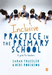 Inclusive Practice in the Primary School - A Guide for Teachers ebook by Sarah Trussler,Debs Robinson