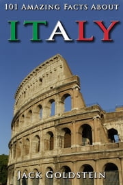 101 Amazing Facts About Italy ebook by Jack Goldstein