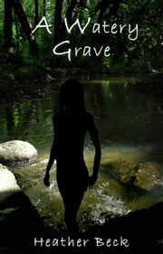 A Watery Grave - The Horror Diaries, #5 ebook by Heather Beck