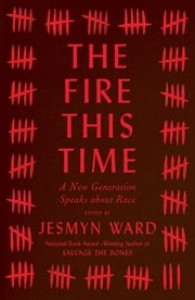 The Fire This Time - A New Generation Speaks about Race ebook by Jesmyn Ward