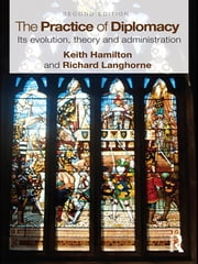 The Practice of Diplomacy - Its Evolution, Theory and Administration ebook by Keith Hamilton,Professor Richard Langhorne