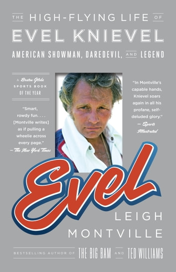 Evel - The High-Flying Life of Evel Knievel: American Showman, Daredevil, and Legend ebook by Leigh Montville