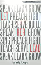 Let Her Lead - Creating a Better Future for Women in the Church ebook by Brady Boyd