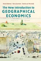 The New Introduction to Geographical Economics ebook by Steven Brakman, Harry Garretsen, Charles van Marrewijk
