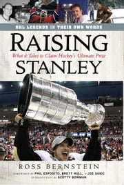 Raising Stanley: What It Takes to Claim Hockey's Ultimate Prize ebook by Bernstein, Ross