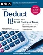 Deduct It!: Lower Your Small Business Taxes ebook by Stephen Fishman