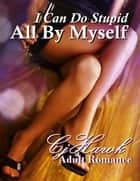 I Can Do Stupid All By Myself ebook by CJ Hawk