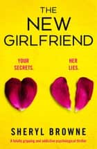 The New Girlfriend - A totally gripping and addictive psychological thriller ebook by