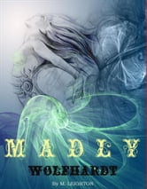 Madly and Wolfhardt (Book 1 and Book 2 of the Madly Series) ebook by M. Leighton