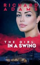 The Girl in a Swing ebook by Richard Adams