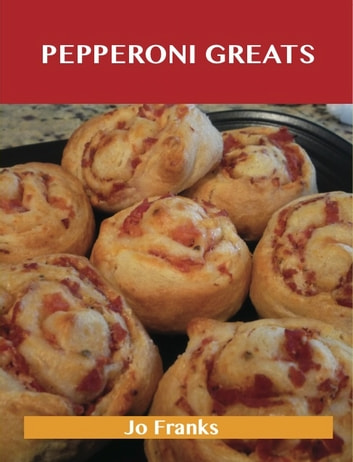 Pepperoni Greats: Delicious Pepperoni Recipes, The Top 63 Pepperoni Recipes ebook by Jo Franks