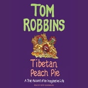 Tibetan Peach Pie - A True Account of an Imaginative Life audiobook by Tom Robbins