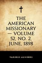 The American Missionary — Volume 52, No. 2, June, 1898 ebook by Various Authors