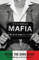Mafia: Inside the Dark Heart ebook by A. G.D. Maran