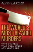 The World's Most Bizarre Murders