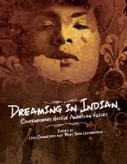 Dreaming In Indian: Contemporary Native American Voices ebook by Charleyboy, Lisa