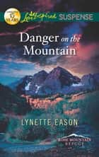 Danger on the Mountain (Mills & Boon Love Inspired Suspense) (Rose Mountain Refuge, Book 3) ebook by Lynette Eason