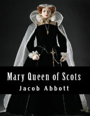 Mary Queen of Scots ebook by Jacob Abbott