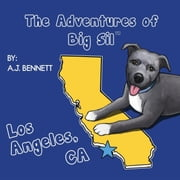 The Adventures of Big Sil Los Angeles, CA - Children's Book ebook by A.J. Bennett,Drew Lewis,Wendy Smith
