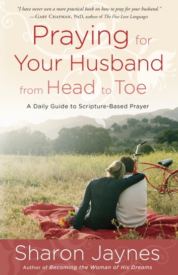 Praying for Your Husband from Head to Toe - A Daily Guide to Scripture-Based Prayer ebook by Sharon Jaynes