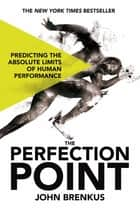 The Perfection Point ebook by John Brenkus