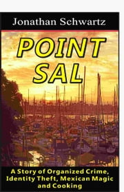 Point Sal: A Story of Organized Crime, Identity Theft, Mexican Magic and Cooking ebook by Jonathan Schwartz