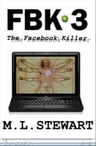 The Facebook Killer: Part 3 - The Finale. ebook by ML Stewart