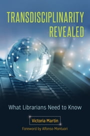 Transdisciplinarity Revealed: What Librarians Need to Know ebook by Victoria Martin