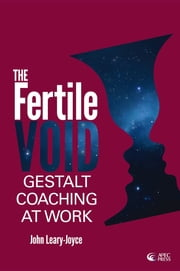 Fertile Void: Gestalt Coaching at Work ebook by John Leary-Joyce