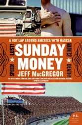 Sunday Money - A Year Inside the NASCAR Circuit ebook by Jeff MacGregor