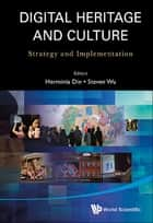 Digital Heritage And Culture: Strategy And Implementation ebook by Steven Wan Pok Wu, Herminia Wei-hsin Din