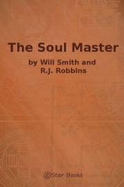 The Soul Master ebook by Will Smith and R.J Robbins