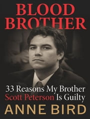 Blood Brother - 33 Reasons My Brother Scott Peterson Is Guilty ebook by Anne Bird