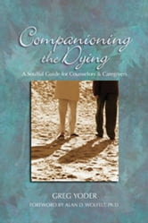 Companioning the Dying: A Soulful Guide for Counselors & Caregivers ebook by Yoder, Greg