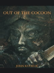 Out of the Cocoon - Rethinking Our Selves: An Introduction to a New Future ebook by John William Kuckuk