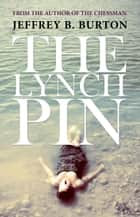 The Lynchpin ebook by Jeffrey B. Burton