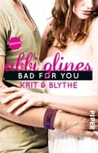 Bad For You – Krit und Blythe - Roman ebook by Abbi Glines, Heidi Lichtblau