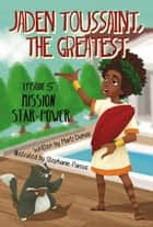 Jaden Toussaint, the Greatest Episode 5: Mission Star-Power - Jaden Toussaint, the Greatest ebook by Marti Dumas