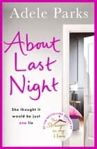 About Last Night - A twisty, gripping novel of friendship and lies eBook by Adele Parks