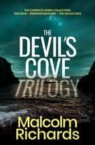 The Devil's Cove Trilogy - The complete series collection: The Cove, Desperation Point, The Devil's Gate ebook by Malcolm Richards