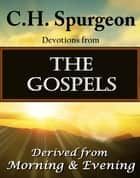 C.H. Spurgeon  Devotions from The Gospels ebook by Charles H. Spurgeon