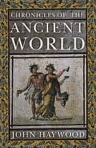 Chronicles of the Ancient World ebook by John Haywood